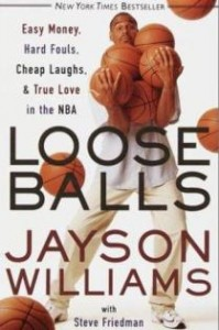 Loose Balls: Easy Money, Hard Fouls, Cheap Laughs, and True Love in the NBA by Jayson Williams with Steve Friedman