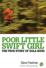 Poor Little Swift Girl: The True Story of Zola Budd - Steve Friedman
