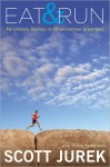 Eat & Run: My Unlikely Journey to Ultramarathon Greatness by Scott Jurek with Steve Friedman